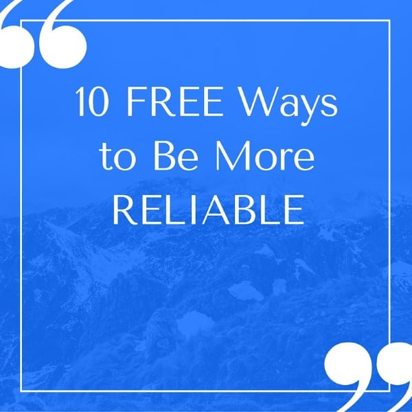 10 FREE Ways to Be More RELIABLE