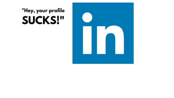 Your LinkedIn Profile Sucks