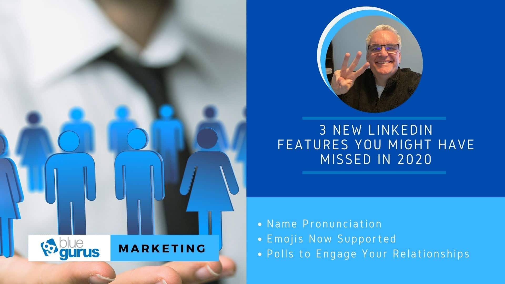 Marketing: 3 New LinkedIn Features You Might Have Missed in 2020