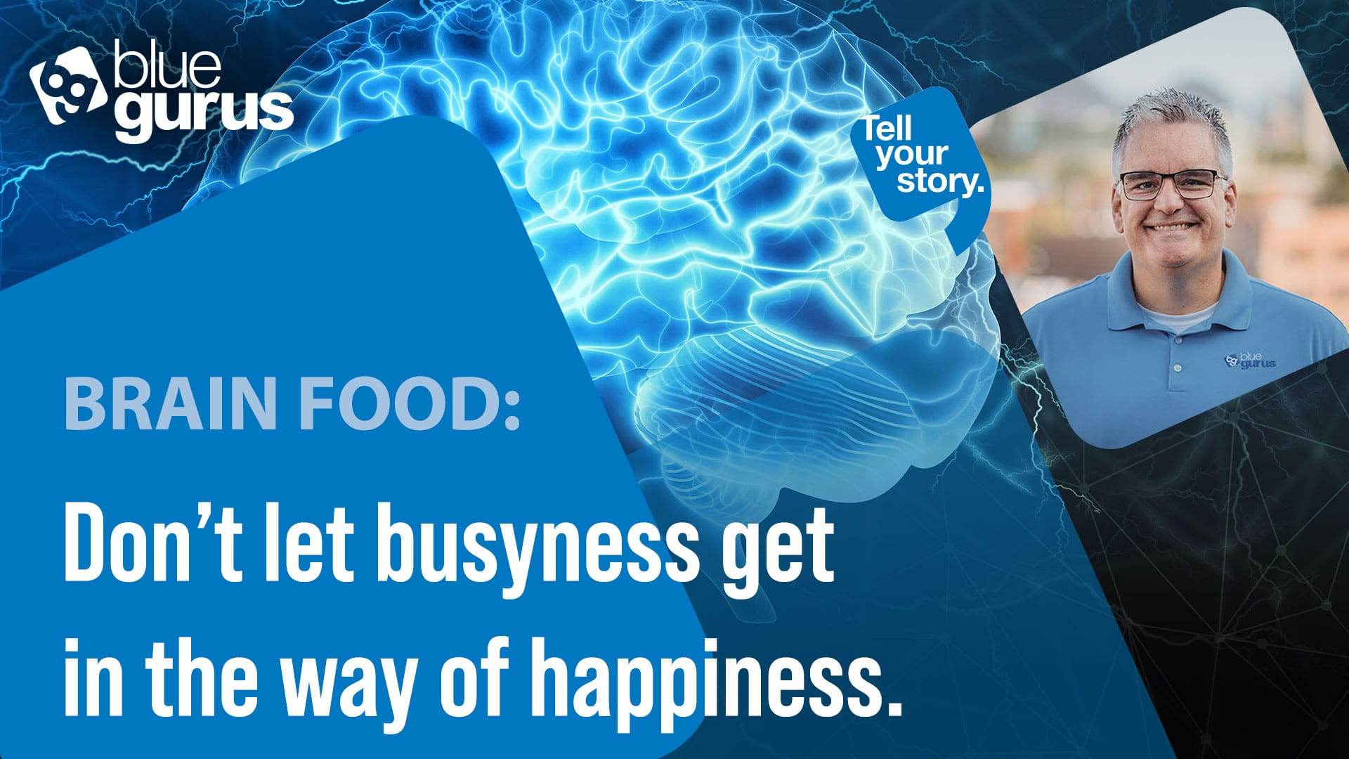 Don't let busyness get in the way of happiness.