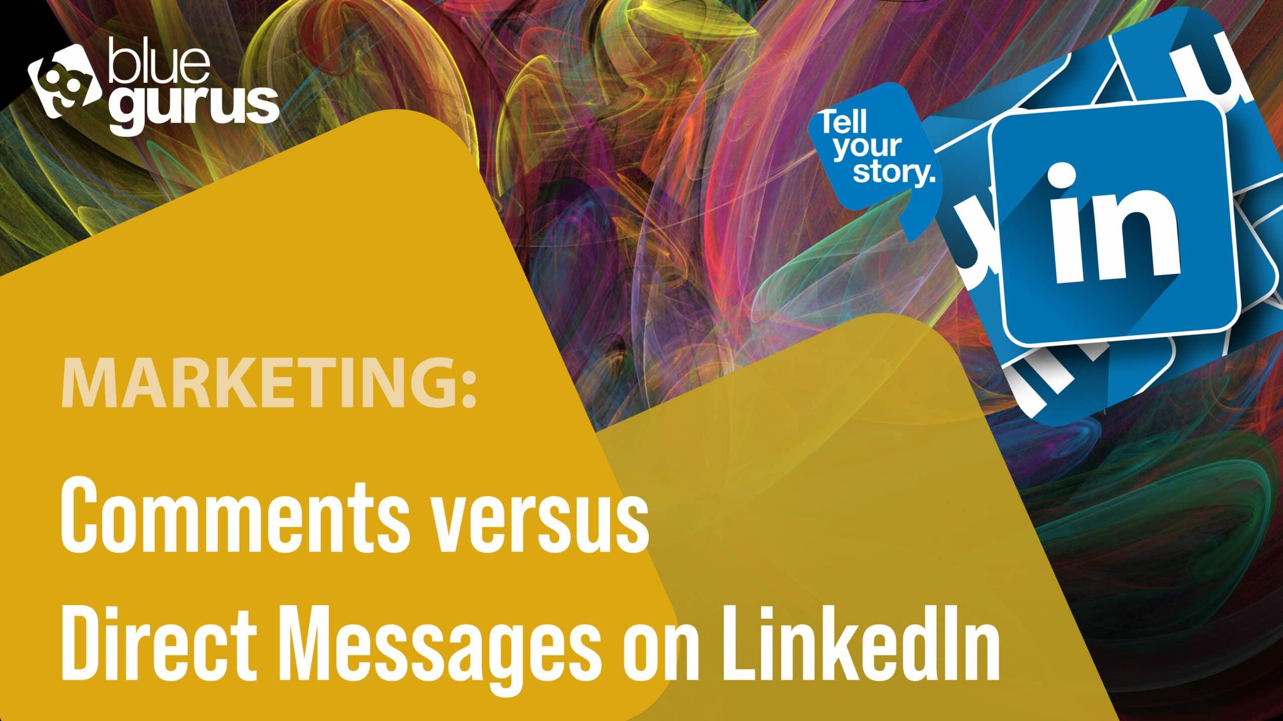 Comments versus Direct Messages on LinkedIn